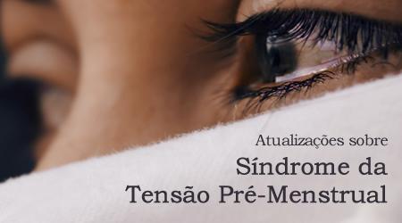 Atualizações sobre a Síndrome da Tensão Pré-Menstrual