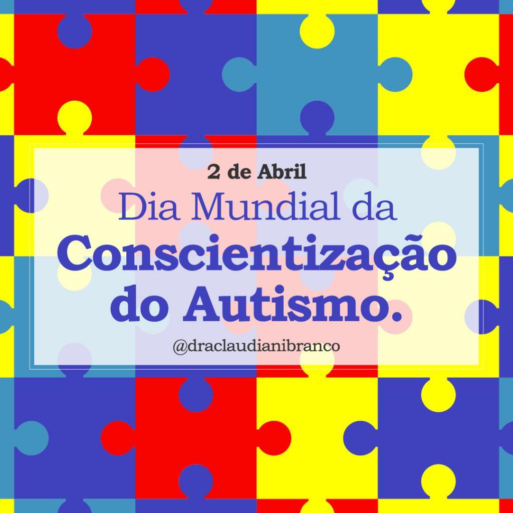 Dia Mundial do Autismo por Dra Claudiani Branco