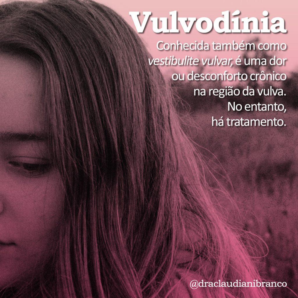 Dra Claudiani Branco para sobre os cuidados e tratamento para a Vulvodinia, também chamada vestibulite vulvar.